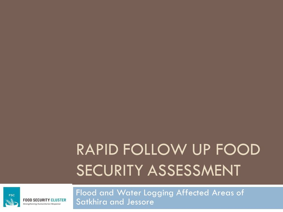 RAPID FOLLOW UP FOOD SECURITY ASSESSMENT Flood and Water Logging Affected Areas of Satkhira and Jessore
