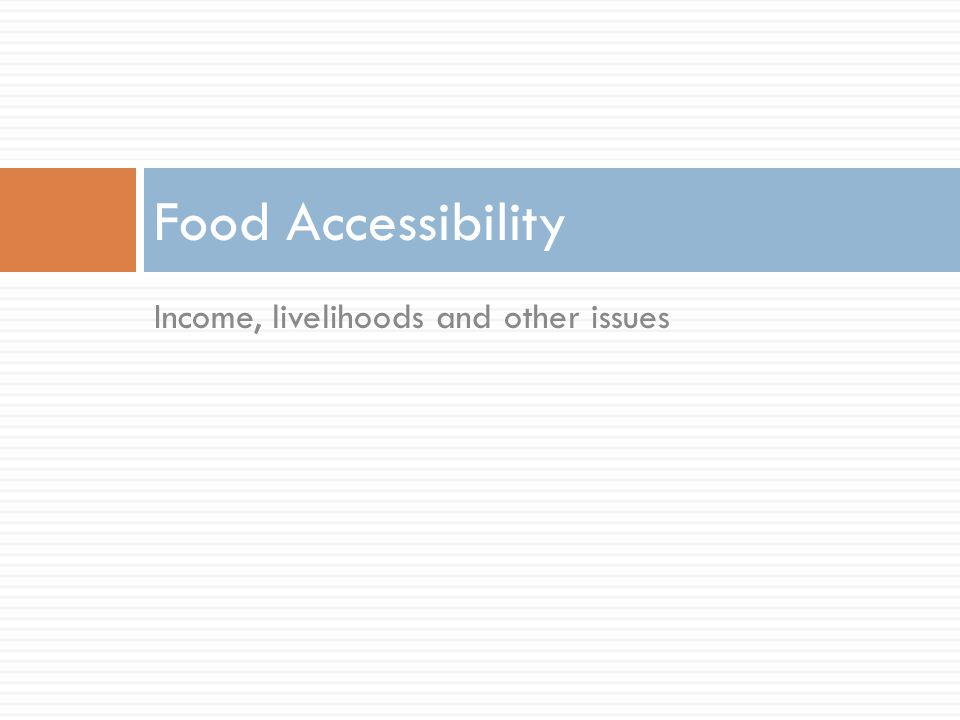 Income, livelihoods and other issues Food Accessibility