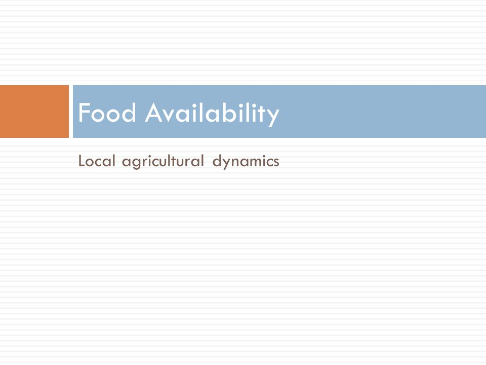 Local agricultural dynamics Food Availability