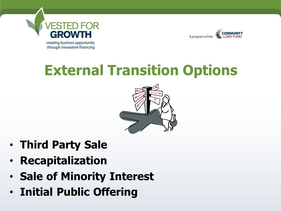 External Transition Options Third Party Sale Recapitalization Sale of Minority Interest Initial Public Offering