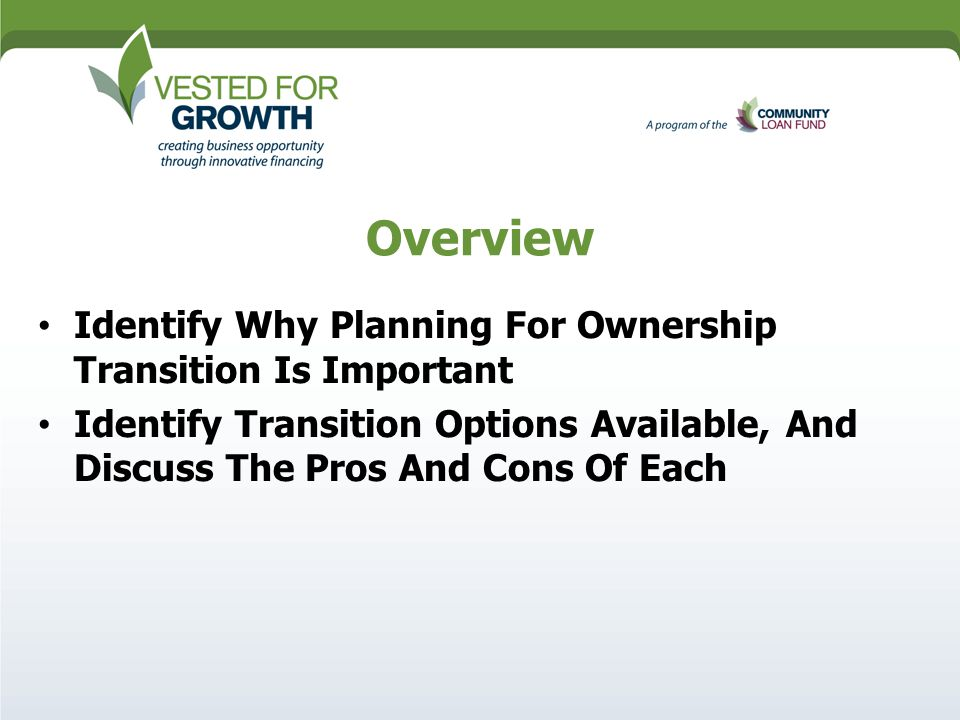 Overview Identify Why Planning For Ownership Transition Is Important Identify Transition Options Available, And Discuss The Pros And Cons Of Each