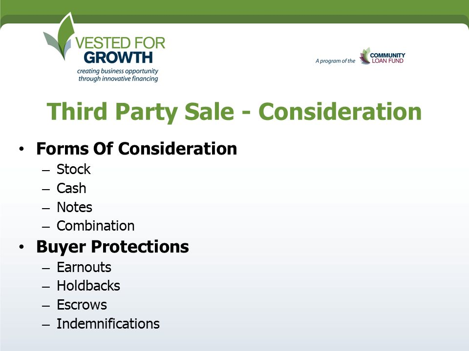 Third Party Sale - Consideration Forms Of Consideration – Stock – Cash – Notes – Combination Buyer Protections – Earnouts – Holdbacks – Escrows – Indemnifications