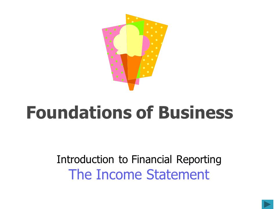 Foundations of Business Introduction to Financial Reporting The Income Statement