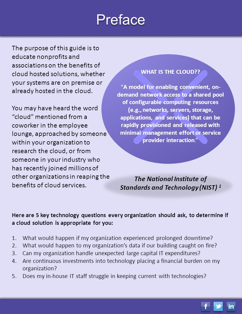 Preface Here are 5 key technology questions every organization should ask, to determine if a cloud solution is appropriate for you: 1.What would happen if my organization experienced prolonged downtime.