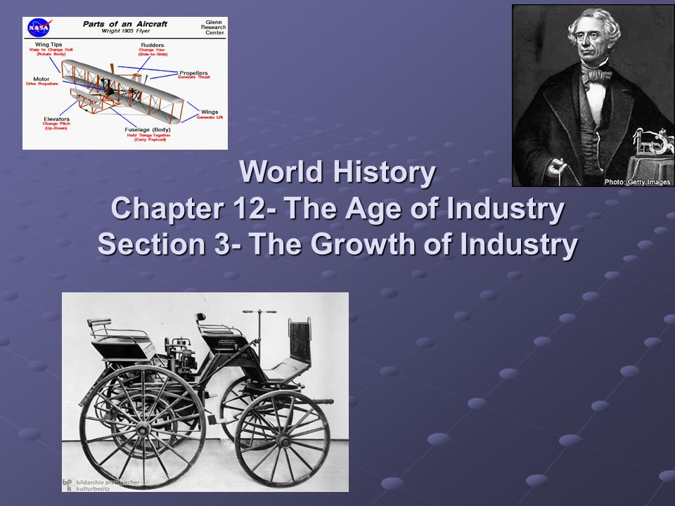 World History Chapter 12- The Age of Industry Section 3- The Growth of Industry