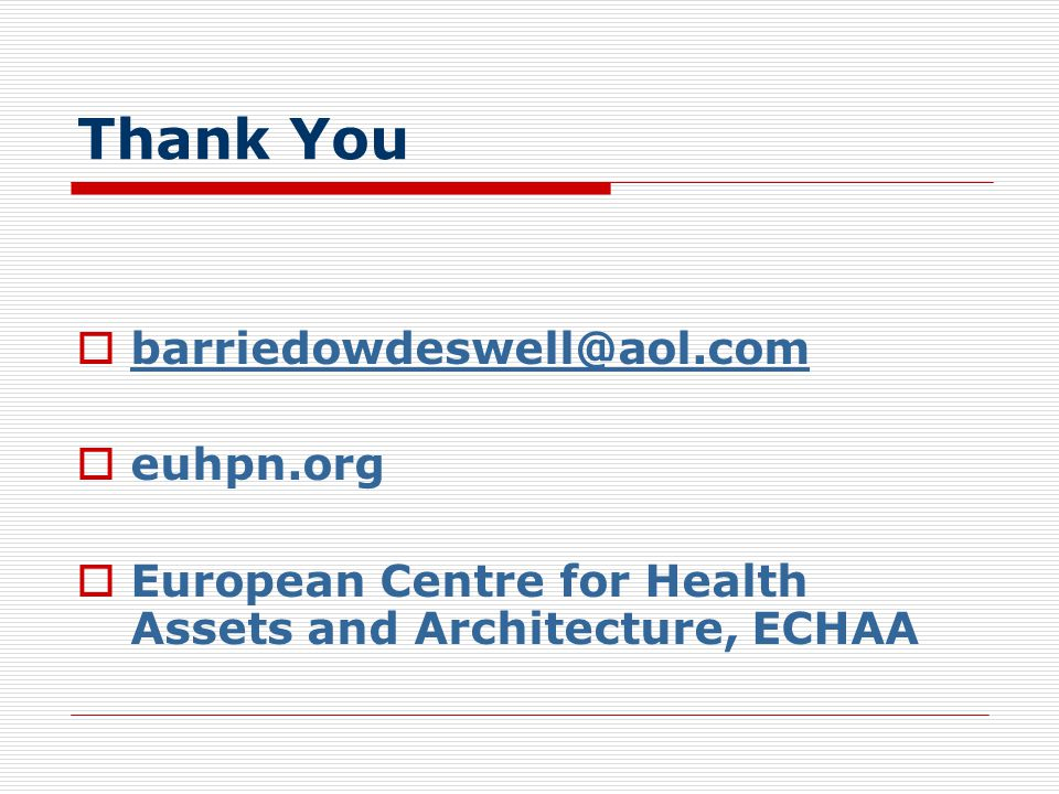 Thank You  barriedowdeswell@aol.com barriedowdeswell@aol.com  euhpn.org  European Centre for Health Assets and Architecture, ECHAA