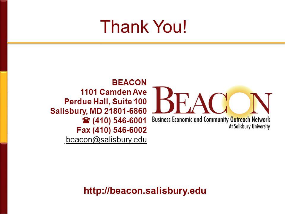 http://beacon.salisbury.edu BEACON 1101 Camden Ave Perdue Hall, Suite 100 Salisbury, MD 21801-6860  (410) 546-6001 Fax (410) 546-6002  beacon@salisbury.edu Thank You!