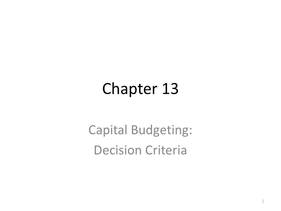 1 Chapter 13 Capital Budgeting: Decision Criteria
