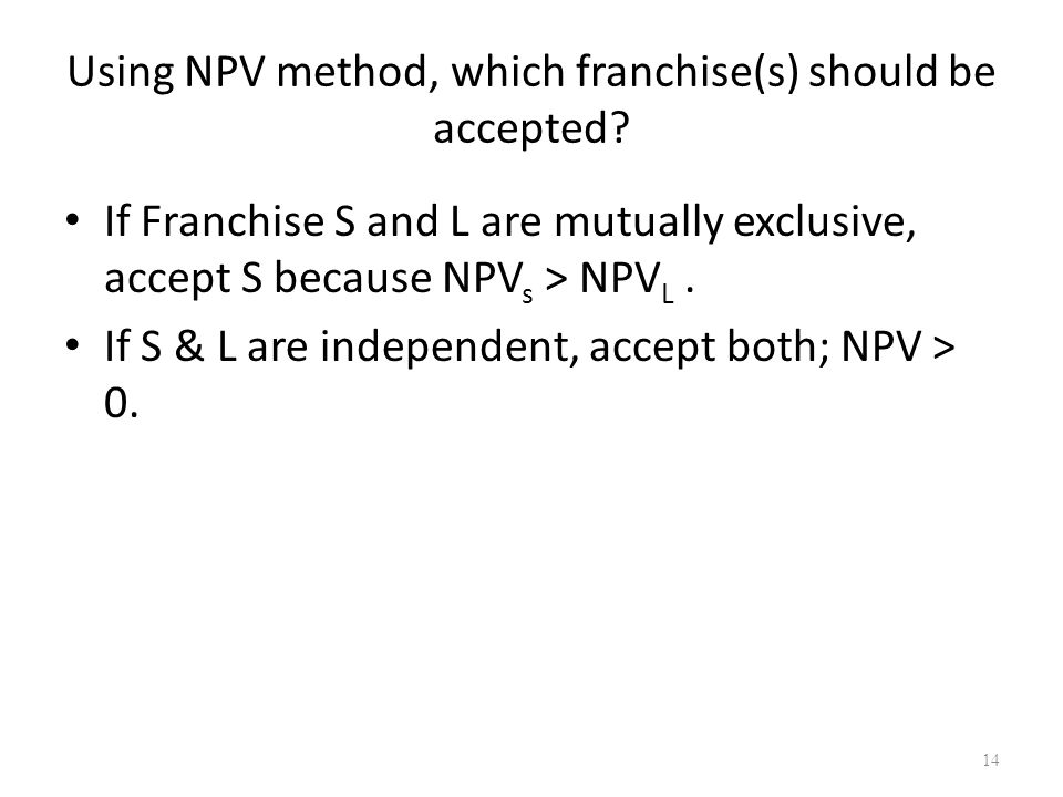 14 Using NPV method, which franchise(s) should be accepted.