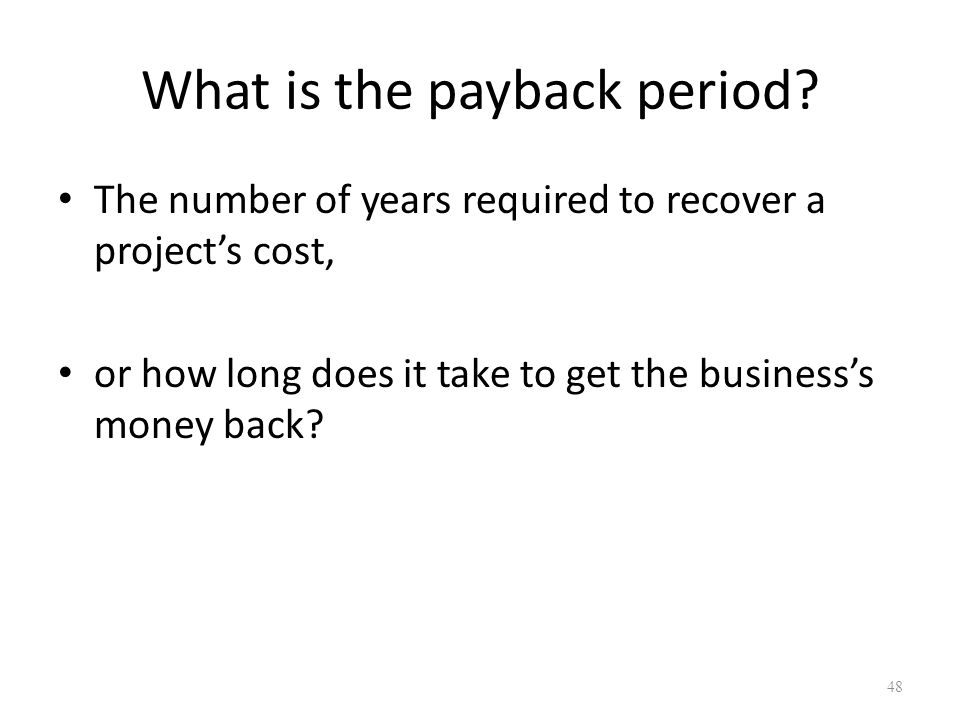 48 What is the payback period.