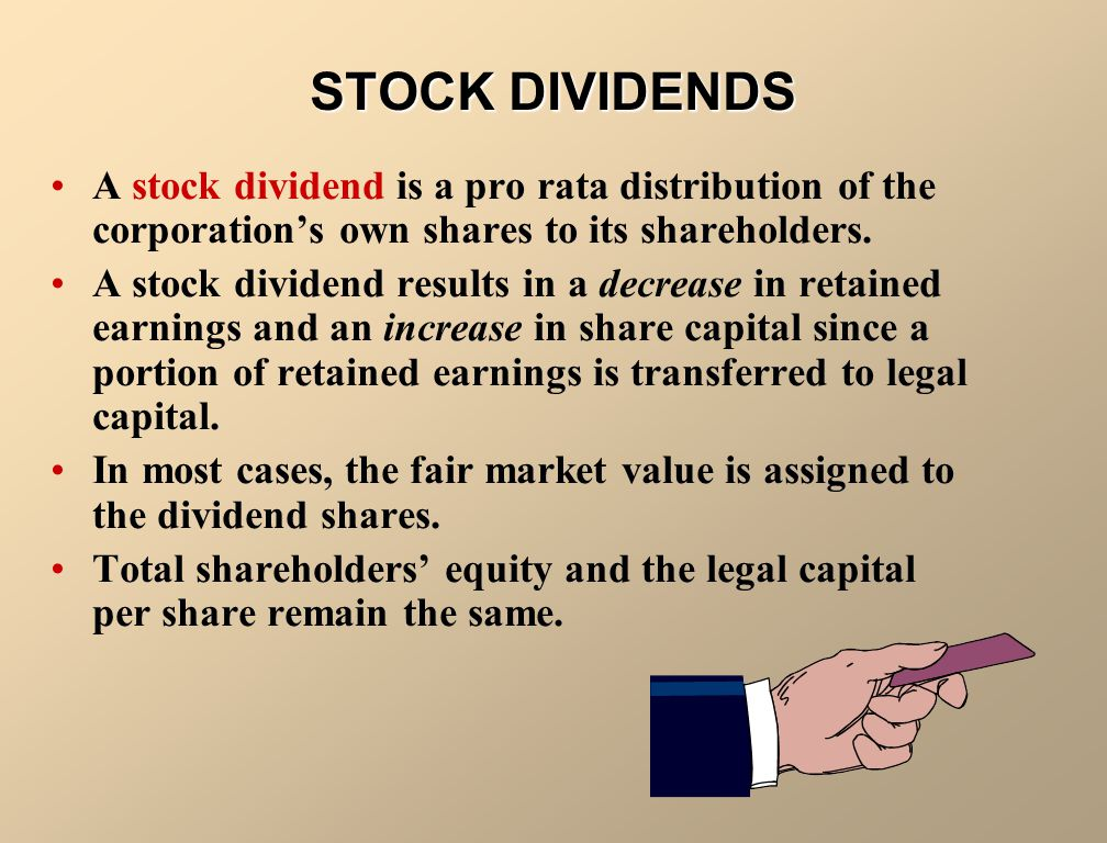STOCK DIVIDENDS A stock dividend is a pro rata distribution of the corporation's own shares to its shareholders.
