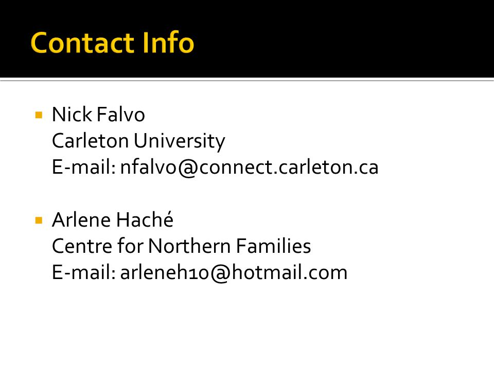  Nick Falvo Carleton University E-mail: nfalvo@connect.carleton.ca  Arlene Haché Centre for Northern Families E-mail: arleneh10@hotmail.com