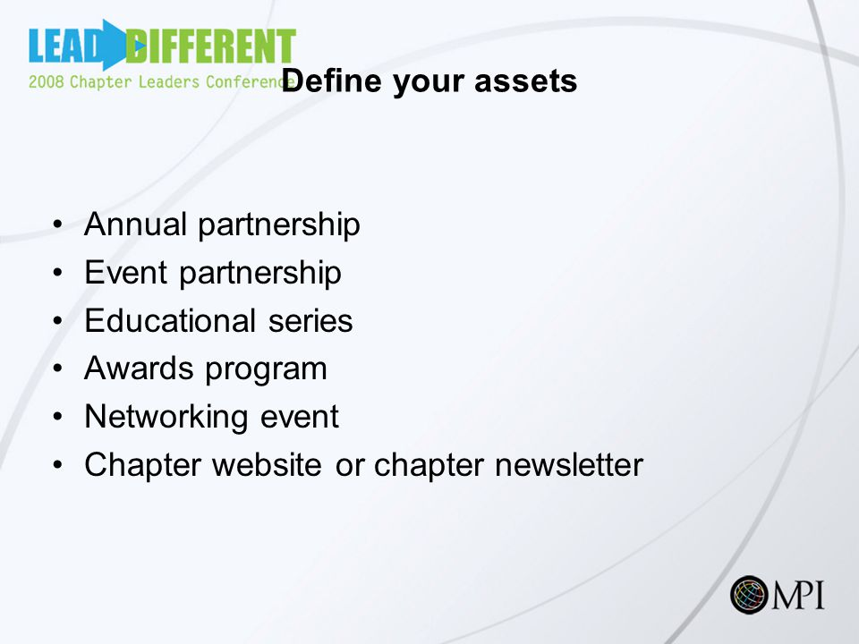 Define your assets Annual partnership Event partnership Educational series Awards program Networking event Chapter website or chapter newsletter