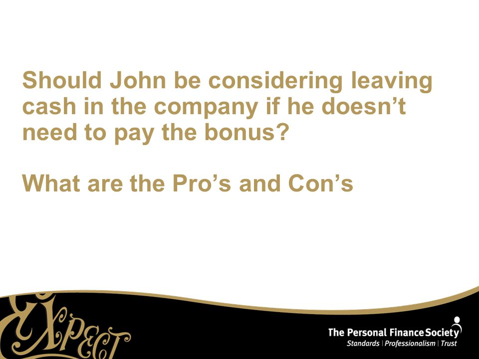 Should John be considering leaving cash in the company if he doesn't need to pay the bonus.
