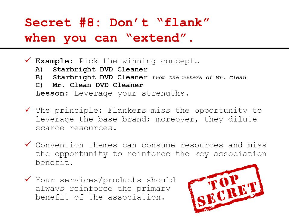 "Secret #8: Don't ""flank"" when you can ""extend"". Example: Pick the winning concept… A) Starbright DVD Cleaner B) Starbright DVD Cleaner from the makers"