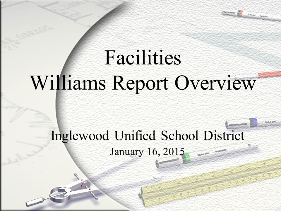 Facilities Williams Report Overview Inglewood Unified School District January 16, 2015