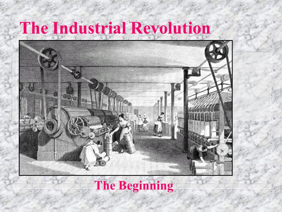The Industrial Revolution The Beginning