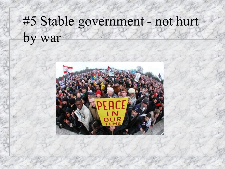 #5 Stable government - not hurt by war