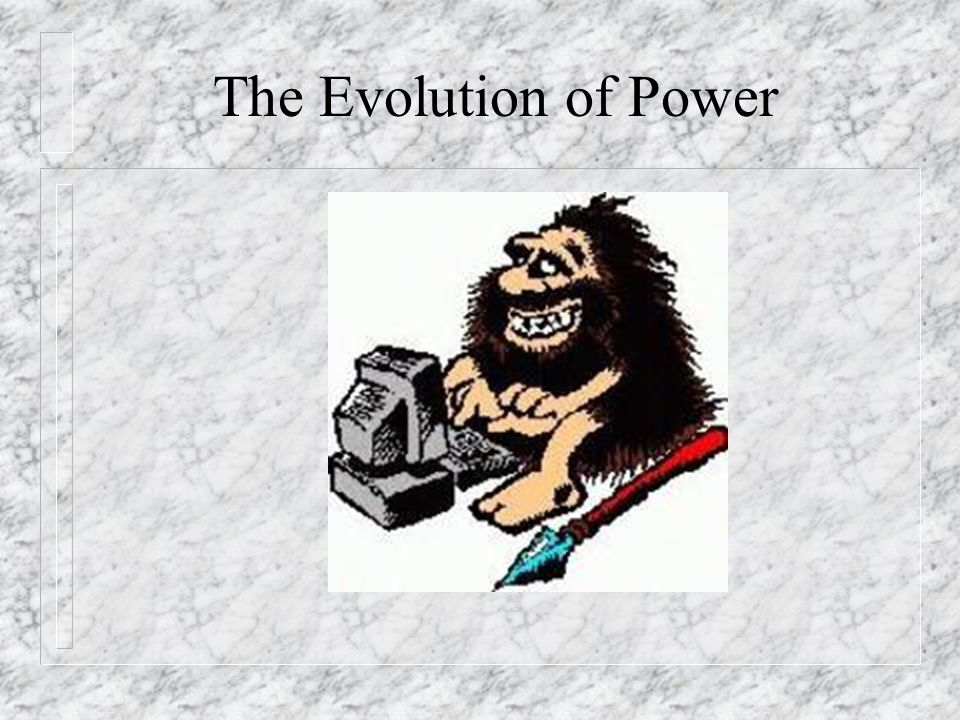 The Evolution of Power