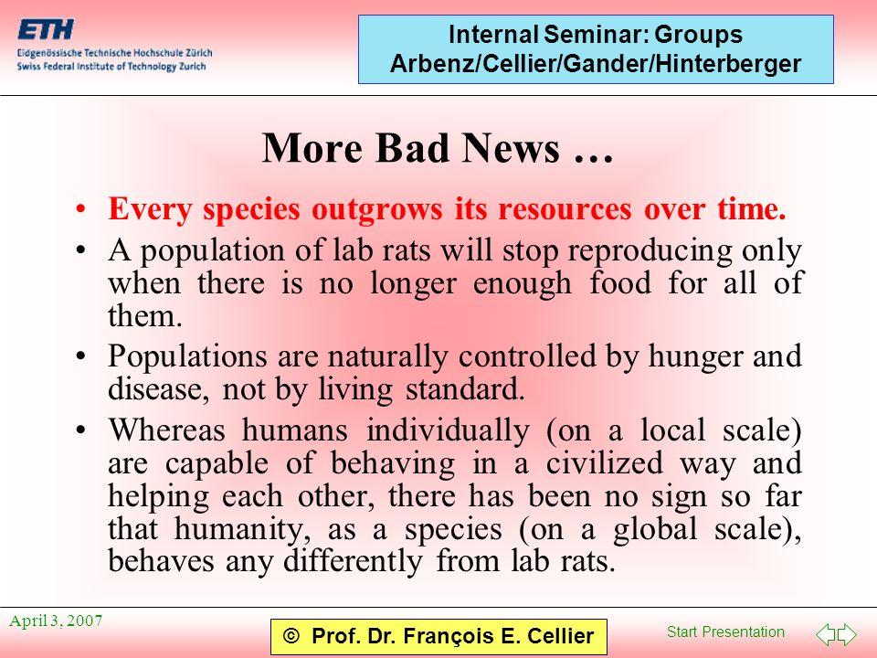Start Presentation © Prof. Dr. François E. Cellier Internal Seminar: Groups Arbenz/Cellier/Gander/Hinterberger April 3, 2007 More Bad News … Every spe