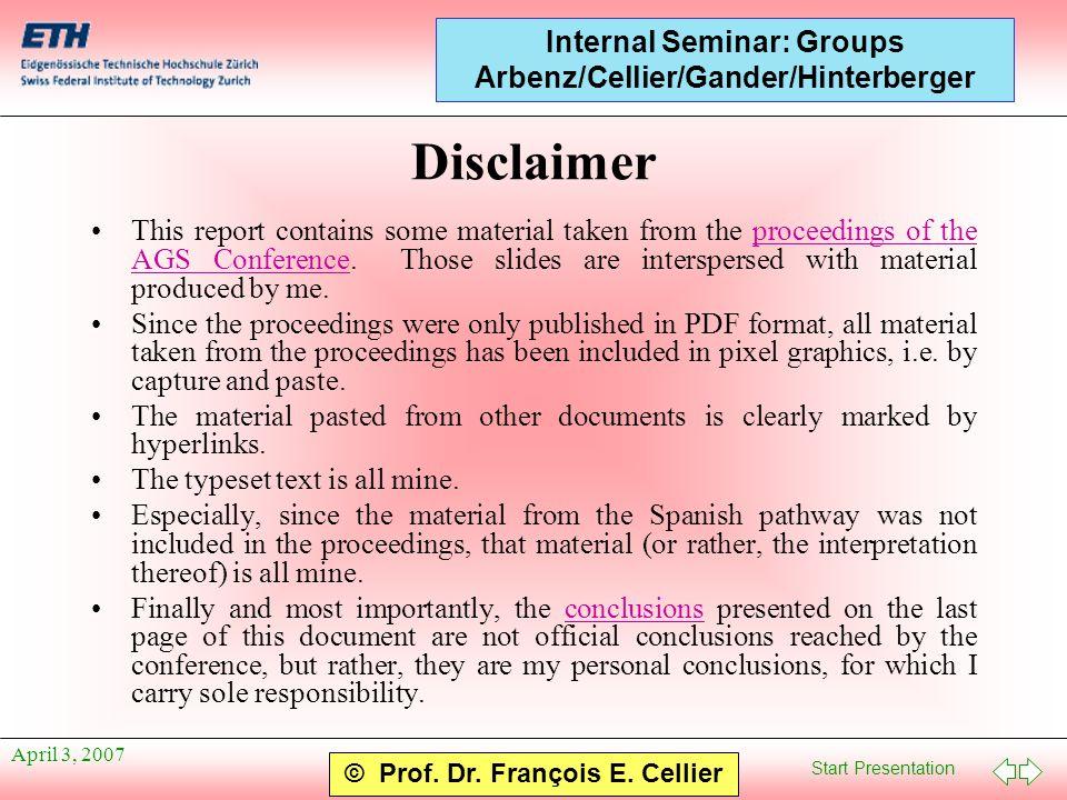 Start Presentation © Prof. Dr. François E. Cellier Internal Seminar: Groups Arbenz/Cellier/Gander/Hinterberger April 3, 2007 Disclaimer This report co