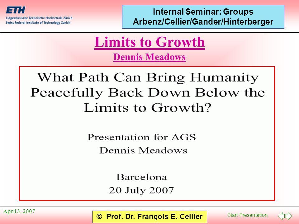 Start Presentation © Prof. Dr. François E. Cellier Internal Seminar: Groups Arbenz/Cellier/Gander/Hinterberger April 3, 2007 Limits to Growth Dennis M