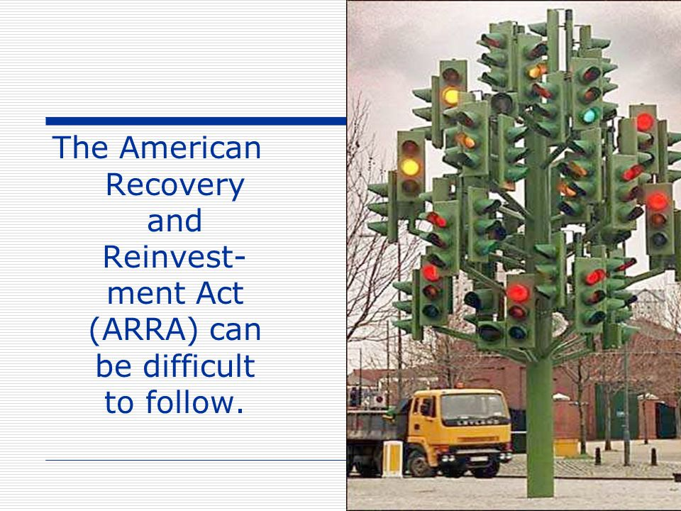 The American Recovery and Reinvest- ment Act (ARRA) can be difficult to follow.