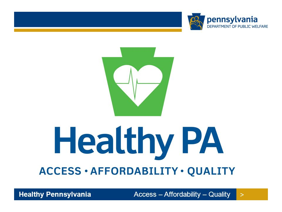 > > Healthy Pennsylvania Access – Affordability – Quality