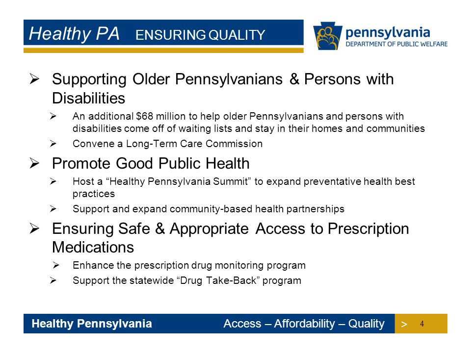 > > Healthy Pennsylvania Access – Affordability – Quality  Supporting Older Pennsylvanians & Persons with Disabilities  An additional $68 million to