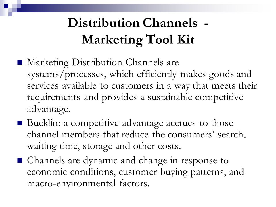 Distribution Channels - Marketing Tool Kit Marketing Distribution Channels are systems/processes, which efficiently makes goods and services available to customers in a way that meets their requirements and provides a sustainable competitive advantage.