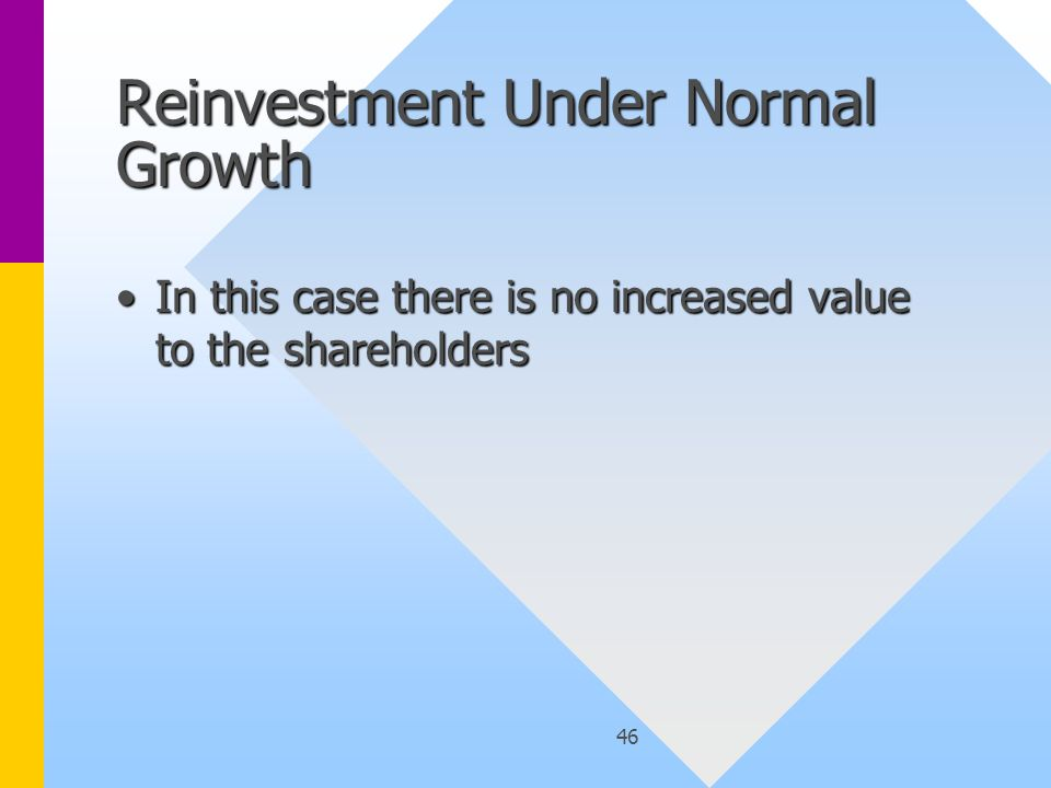 46 Reinvestment Under Normal Growth In this case there is no increased value to the shareholdersIn this case there is no increased value to the shareholders