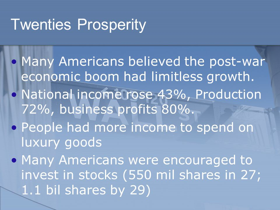 Twenties Prosperity Many Americans believed the post-war economic boom had limitless growth.
