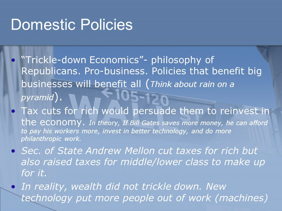 Domestic Policies Trickle-down Economics - philosophy of Republicans.