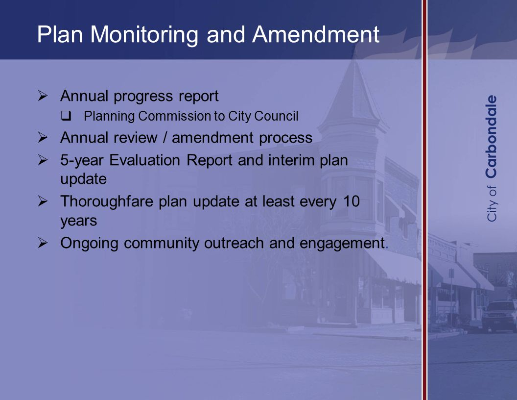 Plan Monitoring and Amendment  Annual progress report  Planning Commission to City Council  Annual review / amendment process  5-year Evaluation Report and interim plan update  Thoroughfare plan update at least every 10 years  Ongoing community outreach and engagement.