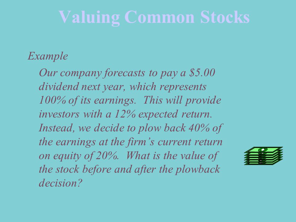 Valuing Common Stocks Example Our company forecasts to pay a $5.00 dividend next year, which represents 100% of its earnings.