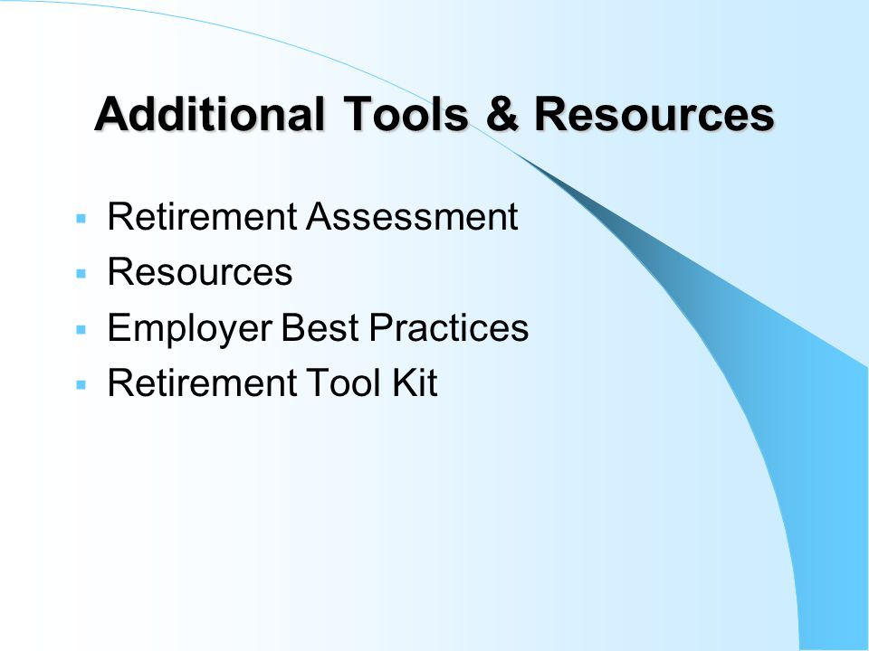 Additional Tools & Resources  Retirement Assessment  Resources  Employer Best Practices  Retirement Tool Kit