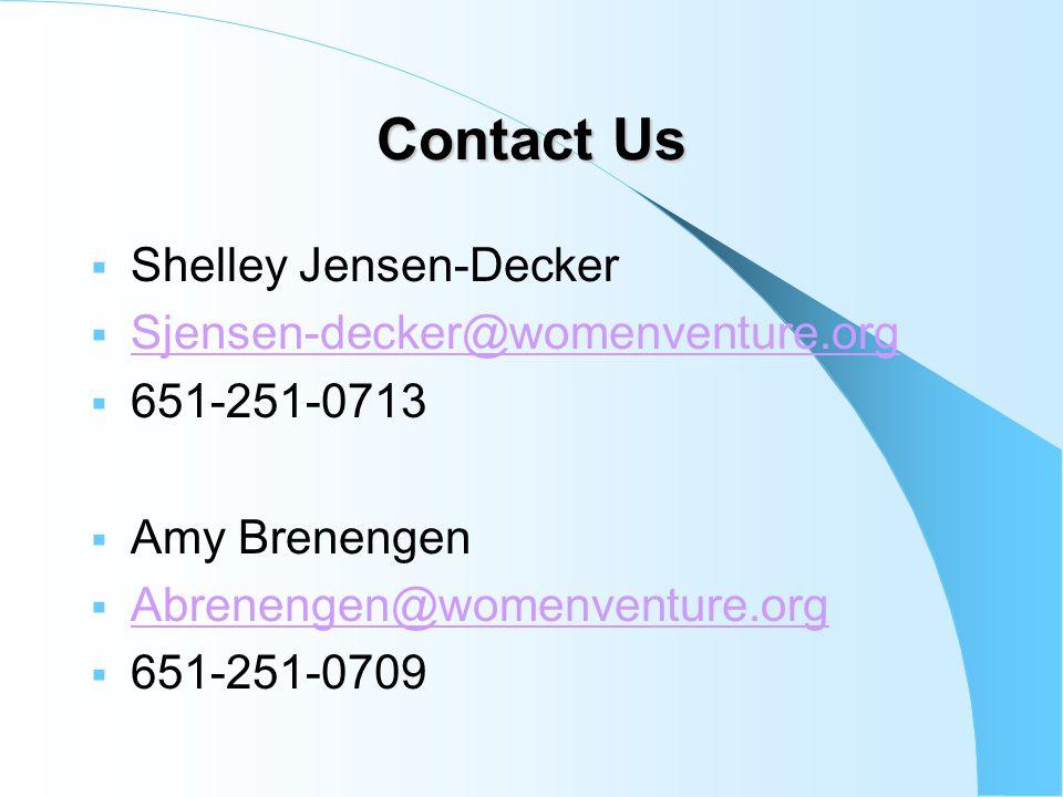 Contact Us  Shelley Jensen-Decker  Sjensen-decker@womenventure.org Sjensen-decker@womenventure.org  651-251-0713  Amy Brenengen  Abrenengen@womenventure.org Abrenengen@womenventure.org  651-251-0709
