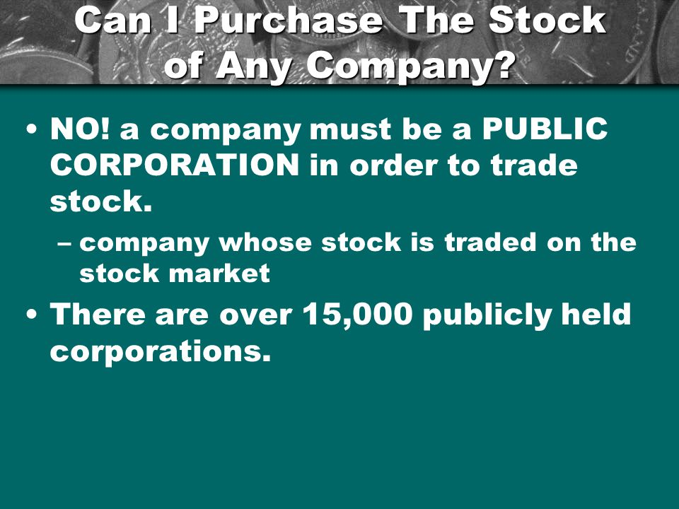 Can I Purchase The Stock of Any Company.NO.