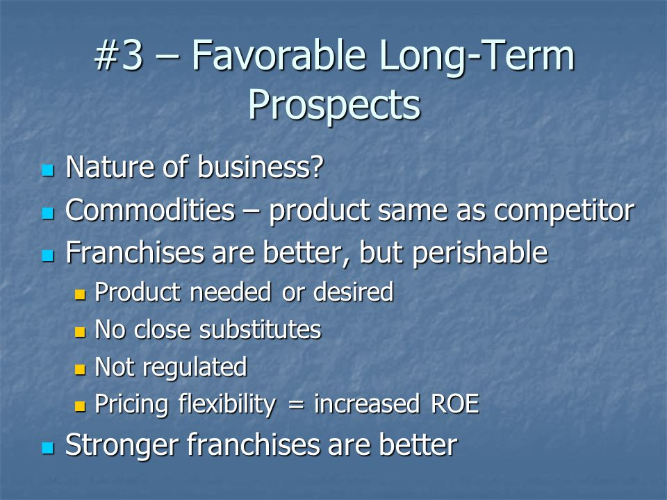 #3 – Favorable Long-Term Prospects Nature of business.