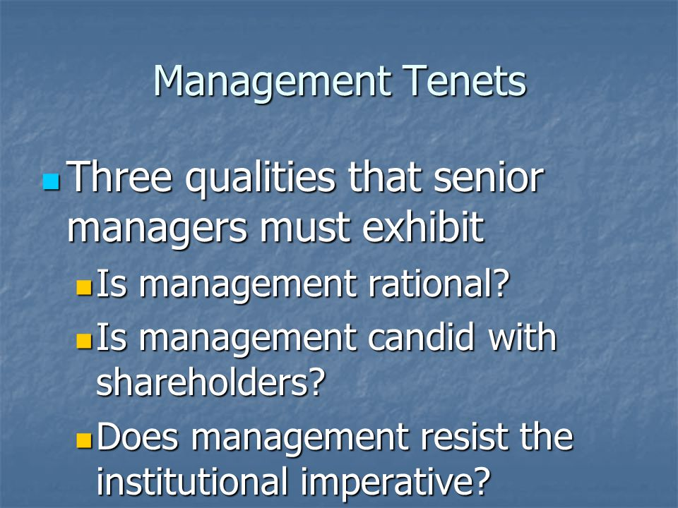 Management Tenets Three qualities that senior managers must exhibit Three qualities that senior managers must exhibit Is management rational.
