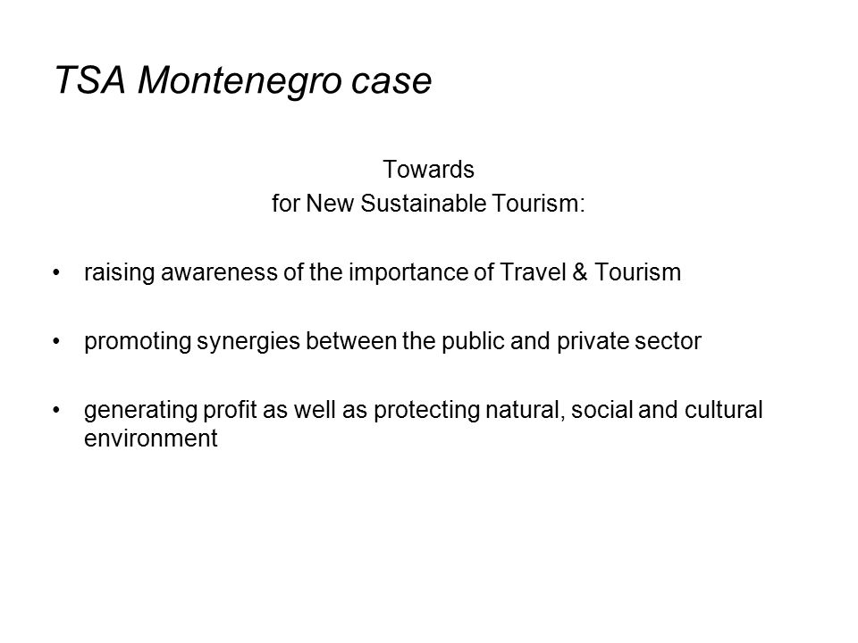 TSA Montenegro case Towards for New Sustainable Tourism: raising awareness of the importance of Travel & Tourism promoting synergies between the public and private sector generating profit as well as protecting natural, social and cultural environment