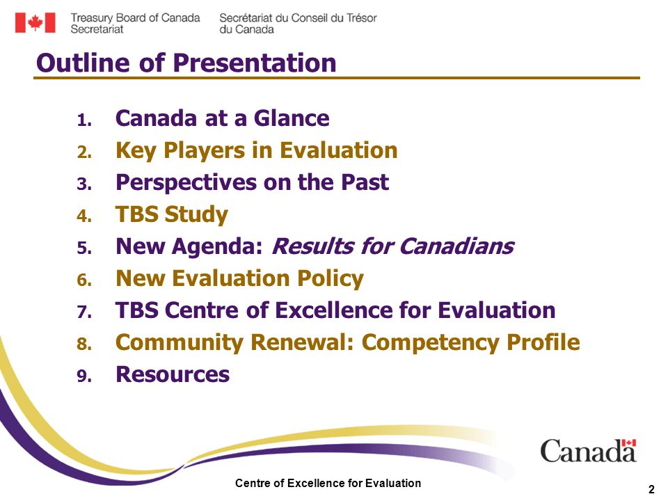Centre of Excellence for Evaluation 2 1. Canada at a Glance 2. Key Players in Evaluation 3. Perspectives on the Past 4. TBS Study 5. New Agenda: Resul