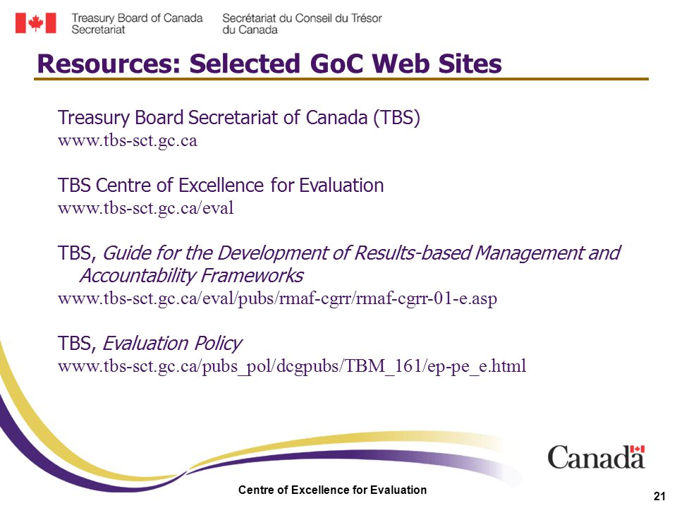 Centre of Excellence for Evaluation 21 Treasury Board Secretariat of Canada (TBS) www.tbs-sct.gc.ca TBS Centre of Excellence for Evaluation www.tbs-sc