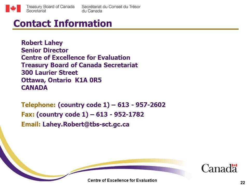 Centre of Excellence for Evaluation 22 Robert Lahey Senior Director Centre of Excellence for Evaluation Treasury Board of Canada Secretariat 300 Lauri