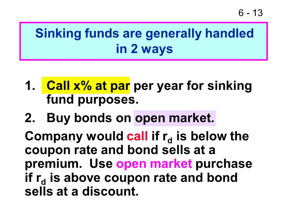 6 - 13 1.Call x% at par per year for sinking fund purposes.
