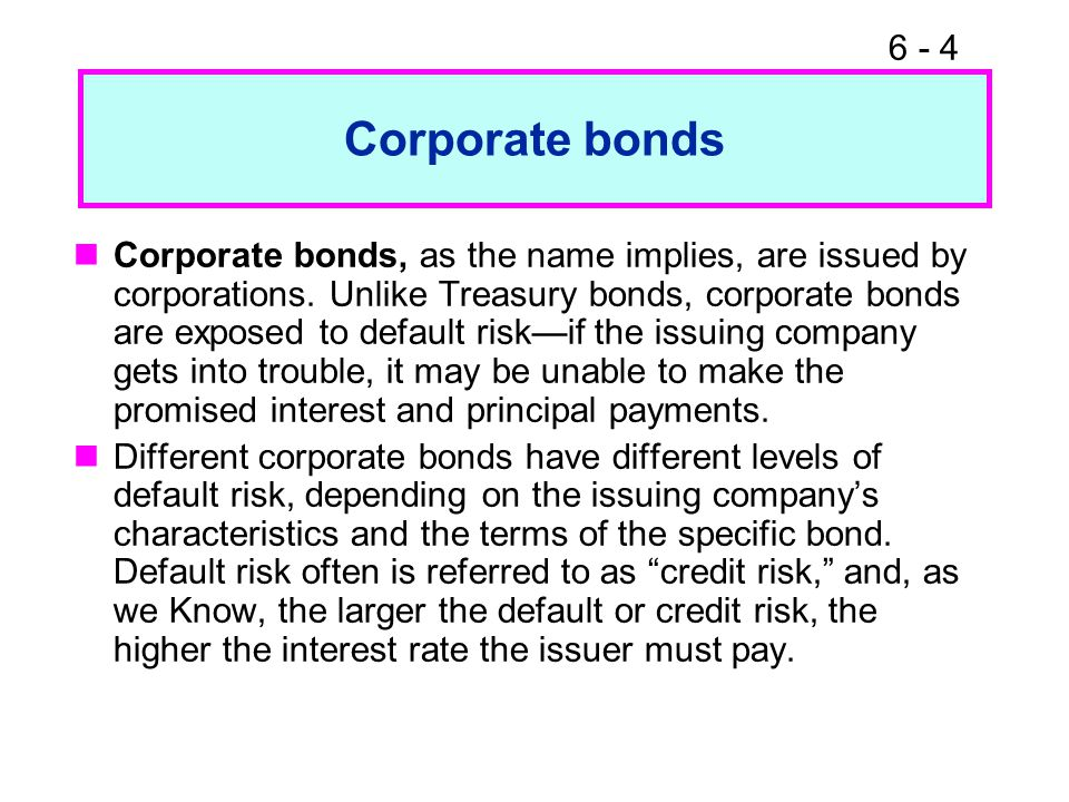 6 - 4 Corporate bonds Corporate bonds, as the name implies, are issued by corporations.