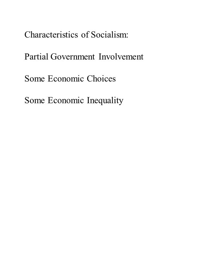 Characteristics of Socialism: Partial Government Involvement Some Economic Choices Some Economic Inequality
