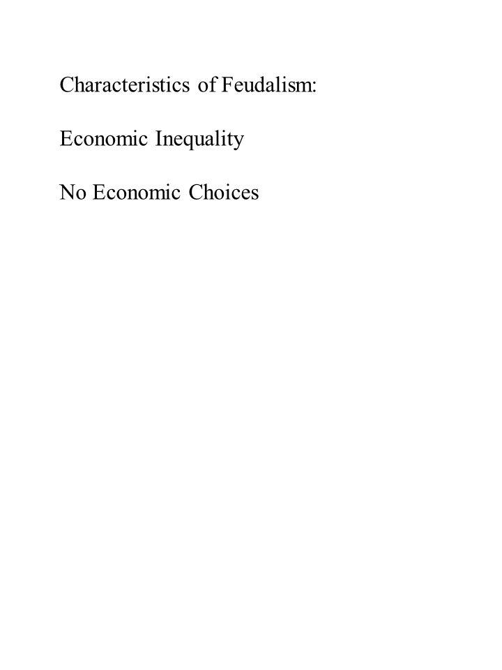 Characteristics of Feudalism: Economic Inequality No Economic Choices