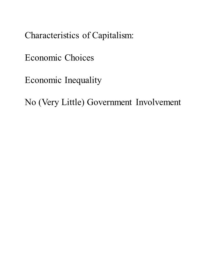 Characteristics of Capitalism: Economic Choices Economic Inequality No (Very Little) Government Involvement