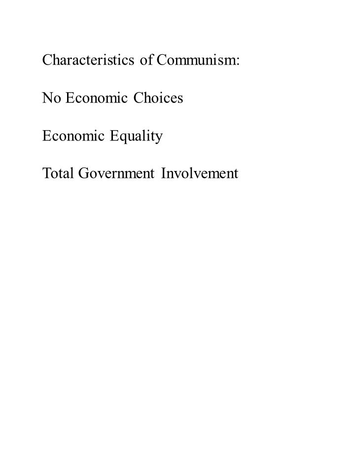 Characteristics of Communism: No Economic Choices Economic Equality Total Government Involvement